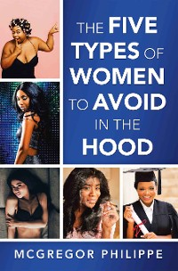 Cover The Five Types of Women to Avoid in the Hood