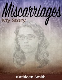 Cover Miscarriages: My Story