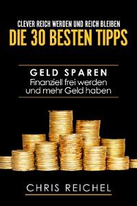 Cover Clever Reich werden und reich bleiben Die 30 besten Tipps
