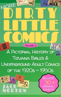 Cover (More) Dirty Little Comics, Volume 2: A Pictorial History of Tijuana Bibles and Underground Adult Comics of the 1920s through the 1950s