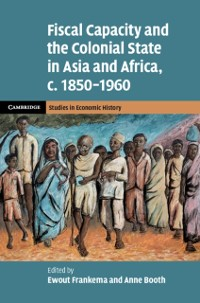 Cover Fiscal Capacity and the Colonial State in Asia and Africa, c.1850-1960