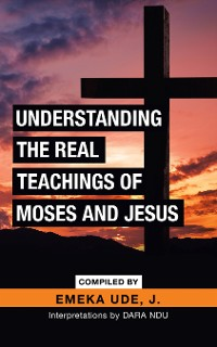 Cover Understanding the Real Teachings of Moses and Jesus