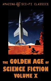Cover The Golden Age of Science Fiction - Volume X