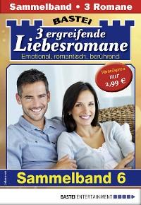 Cover Drei ergreifende Liebesromane 6 - Sammelband