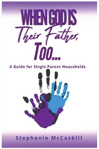 Cover When God is their Father, Too...A Guide for the Single-Parent Household