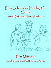 Cover Das Leben der Hochgräfin Gritta von Rattenzuhausbeiuns