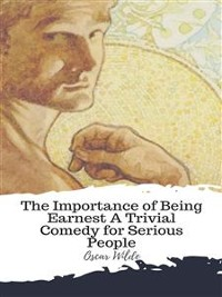 Cover The Importance of Being Earnest A Trivial Comedy for Serious People