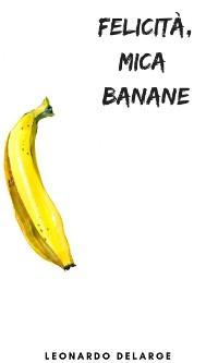 Cover Felicità, mica Banane