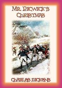 Cover MR PICKWICK'S CHRISTMAS - the Pickwickians spend Christmas at the manor farm in Dingley Dell