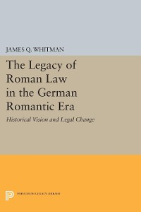Cover The Legacy of Roman Law in the German Romantic Era