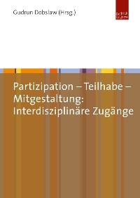 Cover Partizipation - Teilhabe - Mitgestaltung: Interdisziplinäre Zugänge