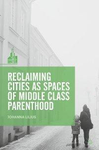 Cover Reclaiming Cities as Spaces of Middle Class Parenthood