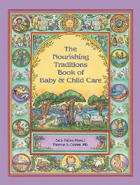 Cover The Nourishing Traditions Book of Baby & Child Care