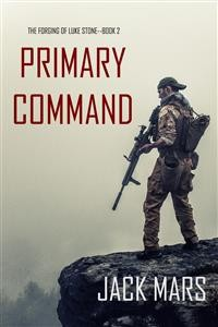 Cover Primary Command: The Forging of Luke Stone—Book #2 (an Action Thriller)