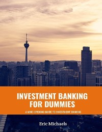 Cover Investment Banking for Dummies: A Mind Opening Guide to Investment Banking