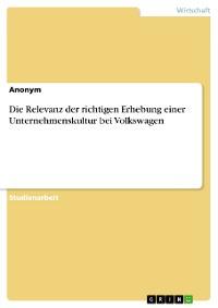 Cover Die Relevanz der richtigen Erhebung einer Unternehmenskultur bei Volkswagen