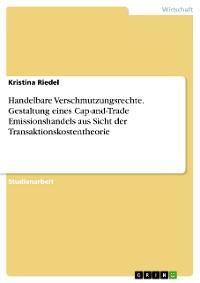Cover Handelbare Verschmutzungsrechte. Gestaltung eines Cap-and-Trade Emissionshandels aus Sicht der Transaktionskostentheorie