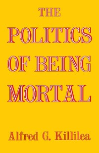 Cover The Politics of Being Mortal
