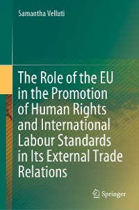 Cover The Role of the EU in the Promotion of Human Rights and International Labour Standards in Its External Trade Relations