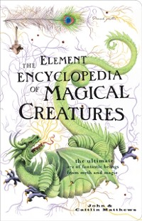 Cover Element Encyclopedia of Magical Creatures: The Ultimate A-Z of Fantastic Beings from Myth and Magic