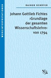 Cover Johann Gottlieb Fichtes 'Grundlage der gesamten Wissenschaftslehre von 1794'