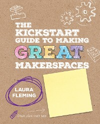 Cover The Kickstart Guide to Making GREAT Makerspaces