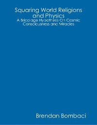 Cover Squaring World Religions and Physics: A Bricolage Hypothesis On Cosmic Consciousness and Miracles
