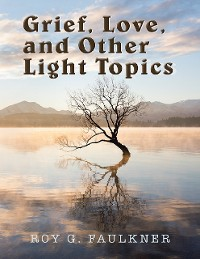 Cover Grief, Love, and Other Light Topics