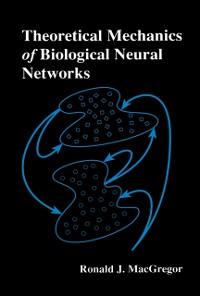 Cover Theoretical Mechanics of Biological Neural Networks