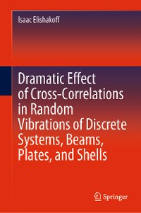 Cover Dramatic Effect of Cross-Correlations in Random Vibrations of Discrete Systems, Beams, Plates, and Shells