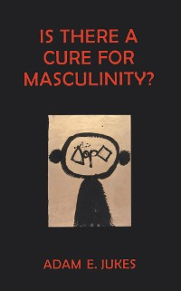 Cover Is There A Cure For Masculinity