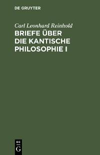 Cover Briefe über die Kantische Philosophie I