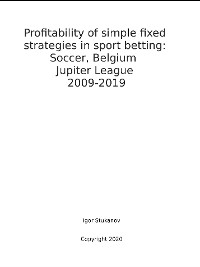 Cover Profitability of simple fixed strategies in sport betting:   Soccer, Belgium Jupiter League, 2009-2019
