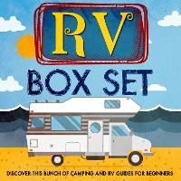 Cover RV Box Set: Discover This Bunch Of Camping And RV Guides For Beginners