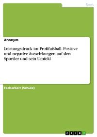 Cover Leistungsdruck im Profifußball. Positive und negative Auswirkungen auf den Sportler und sein Umfeld