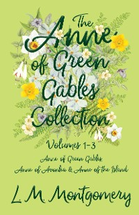 Cover The Anne of Green Gables Collection - Volumes 1-3 (Anne of Green Gables, Anne of Avonlea and Anne of the Island)