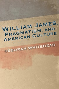 Cover William James, Pragmatism, and American Culture