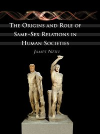 Cover The Origins and Role of Same-Sex Relations in Human Societies