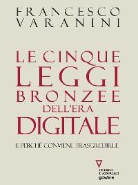 Cover Le cinque leggi bronzee dell'era digitale. E perché conviene trasgredirle