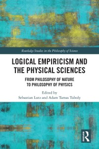 Cover Logical Empiricism and the Physical Sciences