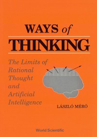 Cover Ways Of Thinking: The Limits Of Rational Thought And Artificial Intelligence