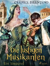 Cover Die lustigen Musikanten. Ein Singspiel