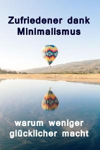 Cover Zufriedener dank Minimalismus - warum weniger glücklicher macht