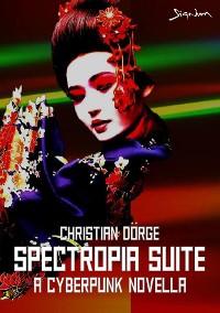 Cover SPECTROPIA SUITE - A CYBERPUNK NOVELLA