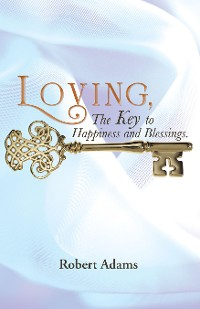 Cover Loving, the Key to Happiness and Blessings.