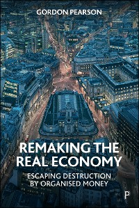 Cover Remaking the Real Economy