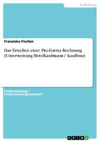Cover Das Erstellen einer Pro-Forma Rechnung (Unterweisung Hotelkaufmann / -kauffrau)