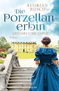 Cover Die Porzellan-Erbin - Gefährliche Jahre