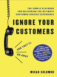 Cover Ignore Your Customers (and They'll Go Away)