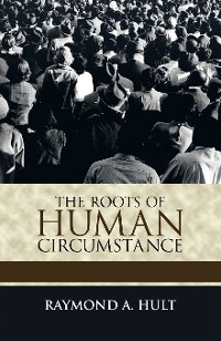 Cover The Roots of Human Circumstance